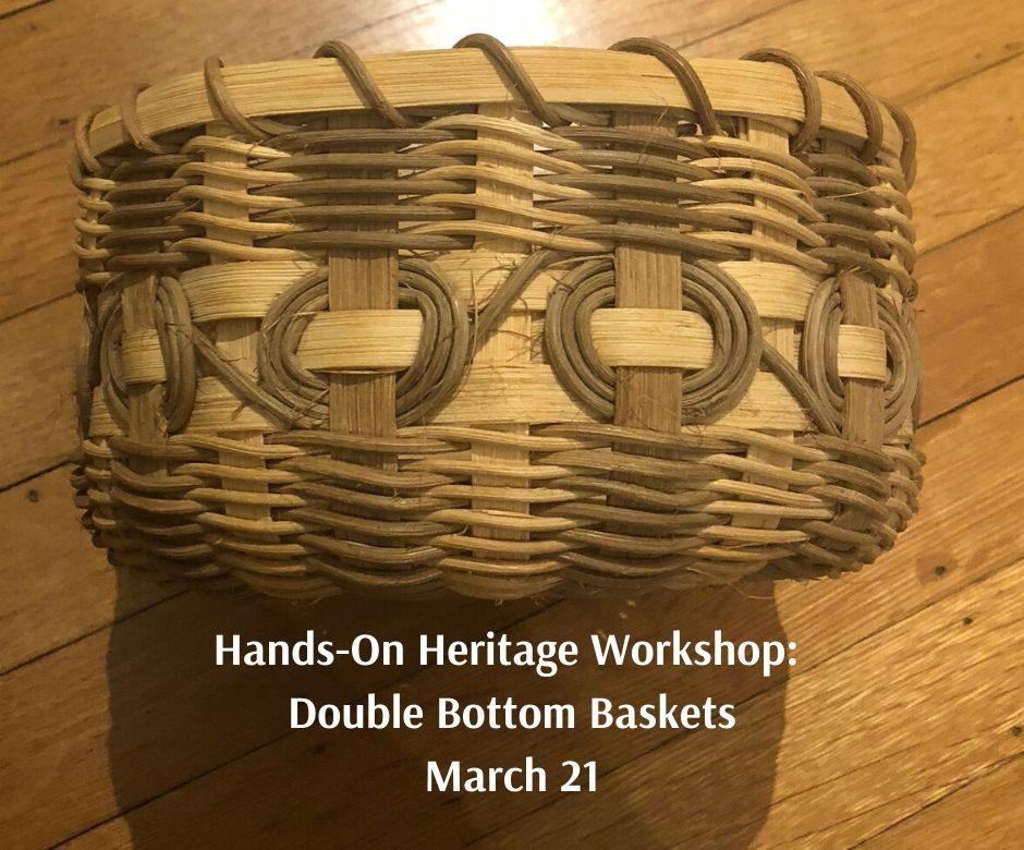 Hands-On Heritage Workshop_ Double Bottom Baskets March 21